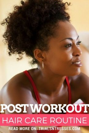 Bust a sweat and still look gorge! Post workout Hair Care Routine #haircareroutineblackwomen,
