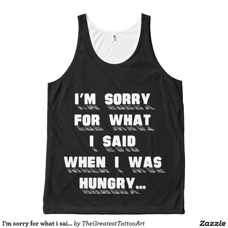 I'm sorry for what i said when i was hungry ... All-Over print tank top