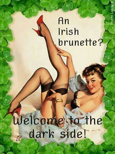 An Irish brunette? Welcome to the dark side.