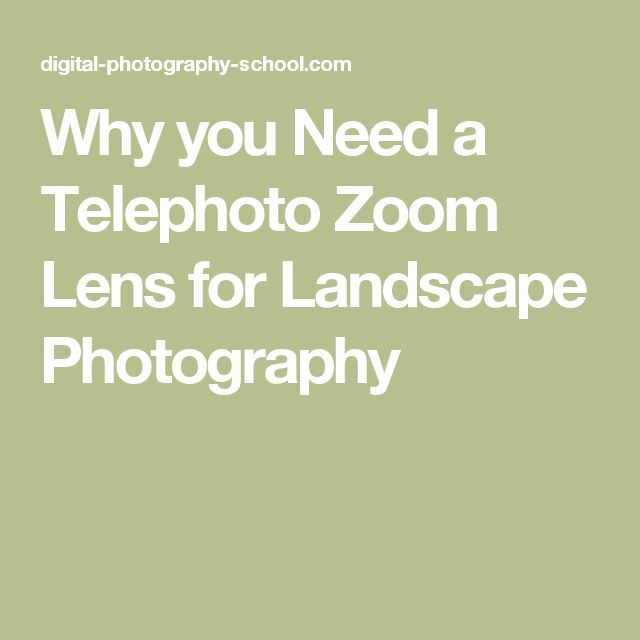 Why you Need a Telephoto Zoom Lens for Landscape Photography