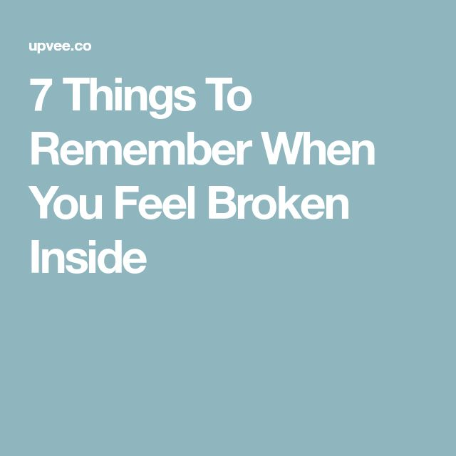 7 Things To Remember When You Feel Broken Inside