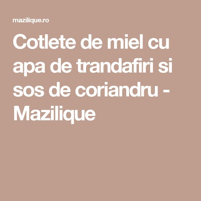 Cotlete de miel cu apa de trandafiri si sos de coriandru - Mazilique