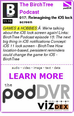 #GAMES #PODCAST  The BirchTree Podcast    017: Reimagining the iOS lock screen    READ:  https://podDVR.COM/?c=4d71cfe9-7d74-0752-4d39-c4a4f29b3a44