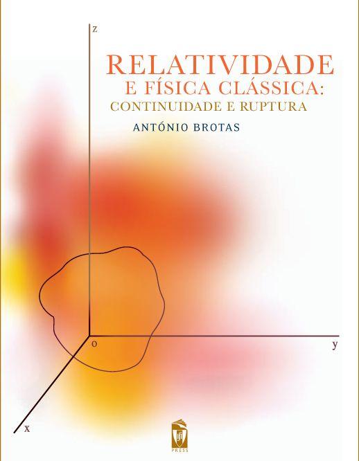 RELATIVIDADE E FÍSICA CLÁSSICA: CONTINUIDADE E RUPTURA  Autor:  ANTÓNIO BROTAS