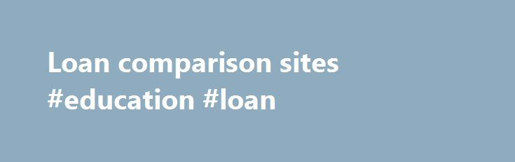 Loan comparison sites #education #loan http://loan-credit.nef2.com/loan-comparison-sites-education-loan/  #loan comparison sites # Advertisement Private student loan volume grows when federal student loan limits remain stagnant. Private student loan volume grew much more rapidly than federal student loan volume through mid-2008, in part because aggregate loan limits on the Stafford loan remained unchanged from 1992 to 2008. (The introduction of the Grad PLUS loan on July 1, 2006 and the…