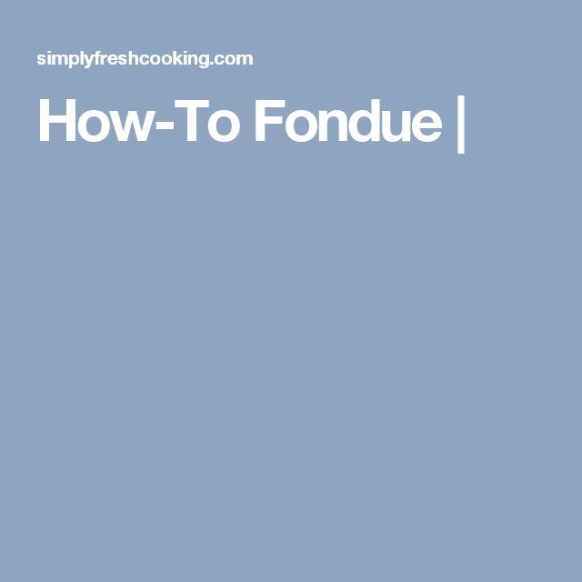 How-To Fondue |
