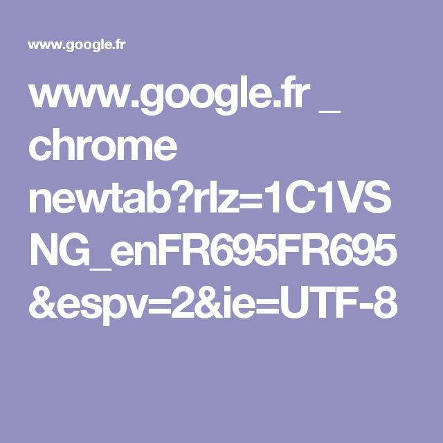 www.google.fr _ chrome newtab?rlz=1C1VSNG_enFR695FR695&espv=2&ie=UTF-8