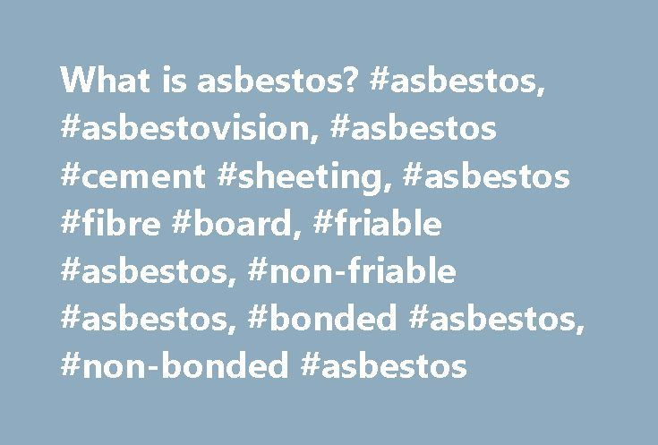 What is asbestos? #asbestos, #asbestovision, #asbestos #cement #sheeting, #asbestos #fibre #board, #friable #asbestos, #non-friable #asbestos, #bonded #asbestos, #non-bonded #asbestos http://malaysia.remmont.com/what-is-asbestos-asbestos-asbestovision-asbestos-cement-sheeting-asbestos-fibre-board-friable-asbestos-non-friable-asbestos-bonded-asbestos-non-bonded-asbestos/  # What is asbestos? Asbestos is the generic term for a number of fibrous silicate minerals. Products made from asbestos…