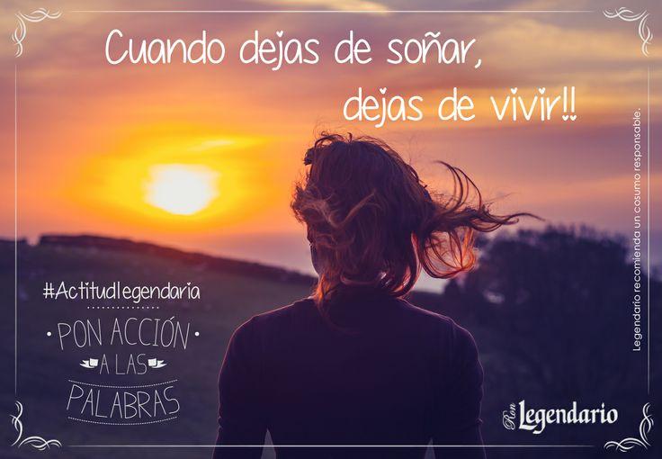 Cuando dejas de soñar, dejas de vivir!  #ActitudLegendaria, Ron Legendario