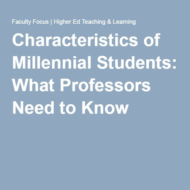 Characteristics of Millennial Students: What Professors Need to Know