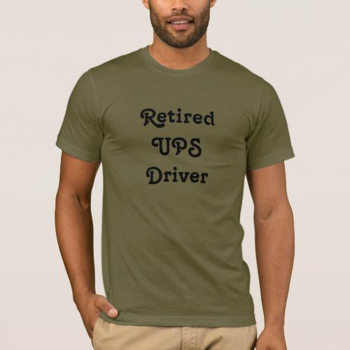 Retired UPS Driver T-Shirt