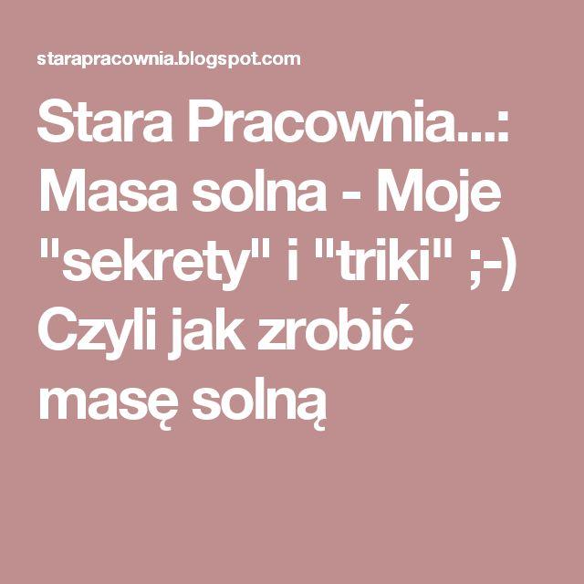 """Stara Pracownia...: Masa solna - Moje """"sekrety"""" i """"triki"""" ;-) Czyli jak zrobić masę solną"""