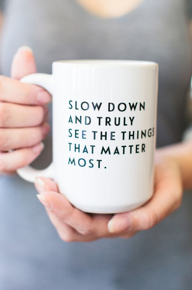 Slow down and truly see the things that matter most