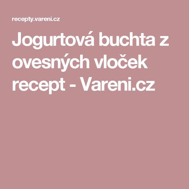 Jogurtová buchta z ovesných vloček recept - Vareni.cz