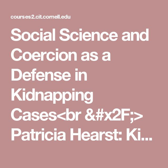 Social Science and Coercion as a Defense in Kidnapping Cases<br /> Patricia Hearst: Kidnap Victim to Criminal?