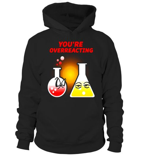 "# You're Overreacting Joke Science Chemistry Experiment Tshirt .  Special Offer, not available in shops      Comes in a variety of styles and colours      Buy yours now before it is too late!      Secured payment via Visa / Mastercard / Amex / PayPal      How to place an order            Choose the model from the drop-down menu      Click on ""Buy it now""      Choose the size and the quantity      Add your delivery address and bank details      And that's it!      Tags: This tee You're…"