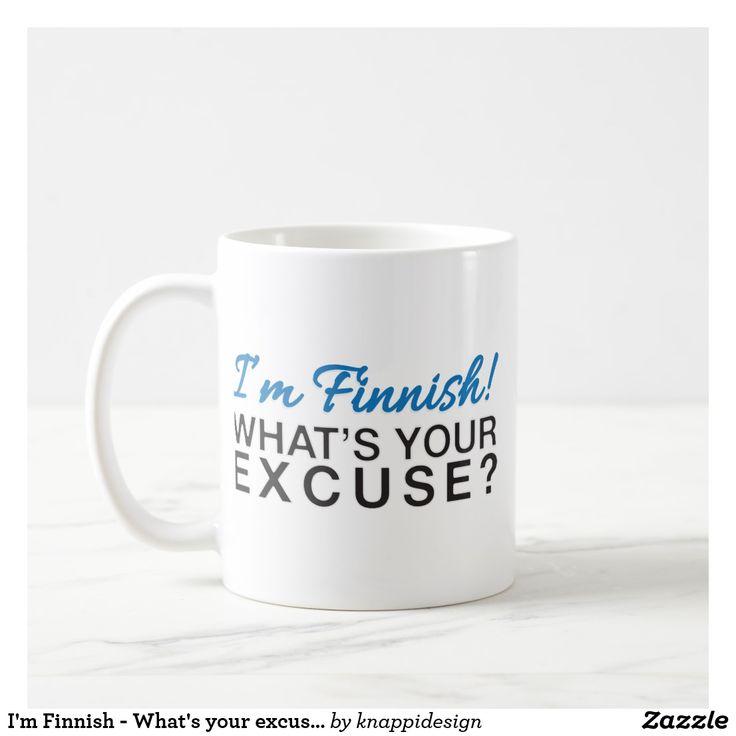 I'm Finnish - What's your excuse? kahvimuki. Kaksi kuvaa per muki.  #finnish #excuse #tekosyy #imfinnish #finland #suomi #suomalainen #muki #kahvimukit #mukit #kaffemuggar  #coffeemug #hauska #huumorimukit