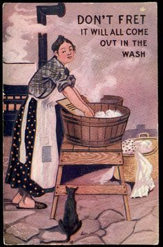 Southern Sayings -if it don't come out in the wash it will come out in the rinse...