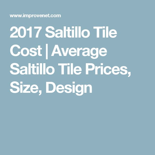 2017 Saltillo Tile Cost   Average Saltillo Tile Prices  Size  Design. Best 25  Tiles price ideas on Pinterest   Timber prices  Roof