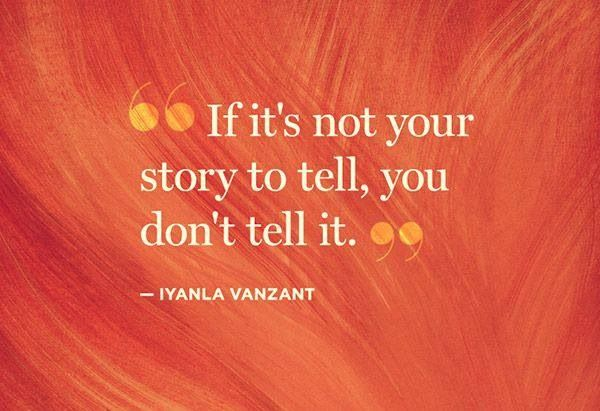 """My philosophy on gossip - it's not my story to tell !!!!!!!!!!!!!! FINALLY the perfect line for those who choose to """"talk"""".... by graciela"""