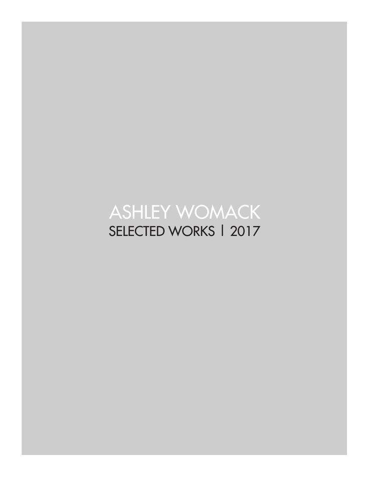 2017 Architecture Portfolio Ashley Womack Major Interior Design Minor