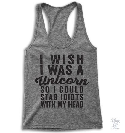 I wish I was a unicorn so I could stab idiots with my head!