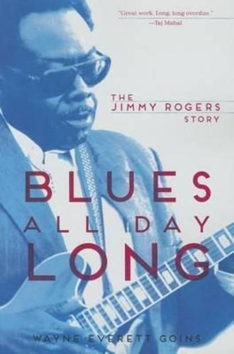 Blues All Day Long, The Jimmy Rogers Story by Wayne Everett Goins, 9780252080173 | eBay