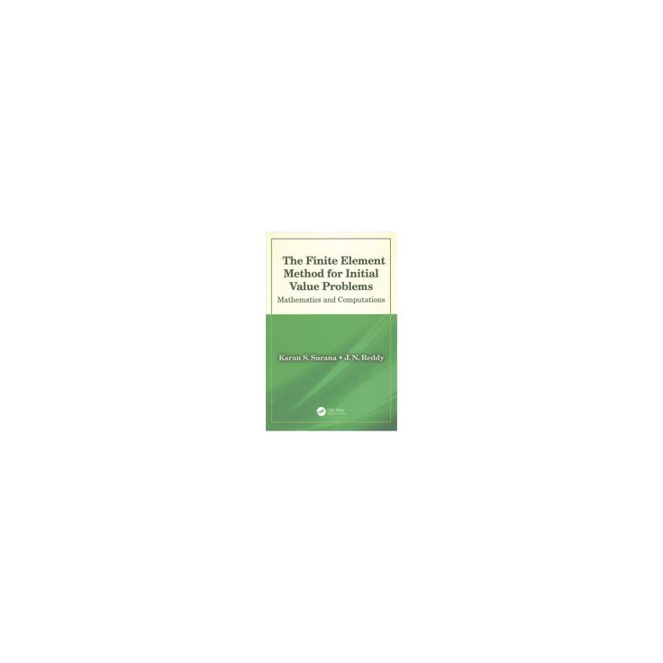 Finite Element Method for Initial Value Problems : Mathematics and Computations (Hardcover) (Karan S.