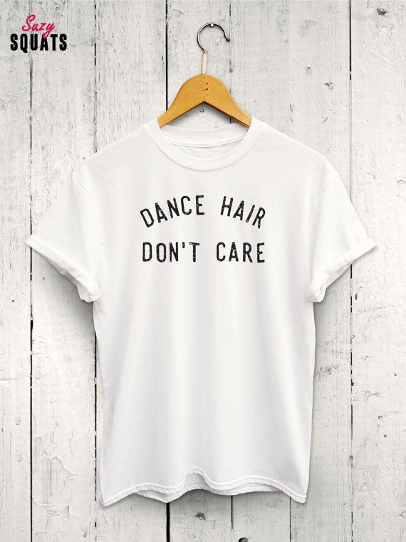 Dance Hair Dont Care Tshirt Dance Tshirt Womens Dancing