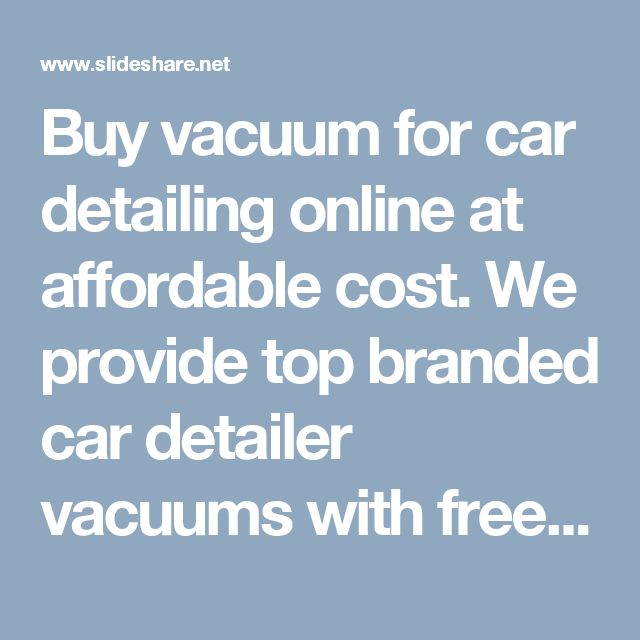 Buy vacuum for car detailing online at affordable cost. We provide top branded car detailer vacuums with free shipping on all orders over $100 in Australia.