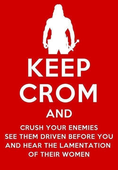 """""""Keep Crom and crush your enemies, see them driven before you, and hear the lamentation of their women."""" by unknown"""