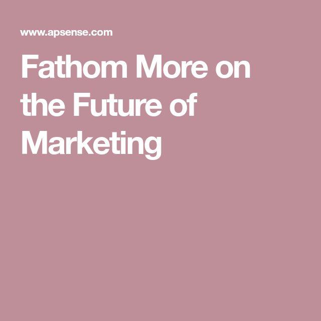 Fathom More on the Future of Marketing