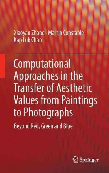 Computational Approaches in the Transfer of Aesthetic Values from Paintings to Photographs: Beyond Red, and...
