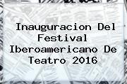 http://tecnoautos.com/wp-content/uploads/imagenes/tendencias/thumbs/inauguracion-del-festival-iberoamericano-de-teatro-2016.jpg Festival Iberoamericano de Teatro. Inauguracion del Festival Iberoamericano de Teatro 2016, Enlaces, Imágenes, Videos y Tweets - http://tecnoautos.com/actualidad/festival-iberoamericano-de-teatro-inauguracion-del-festival-iberoamericano-de-teatro-2016/