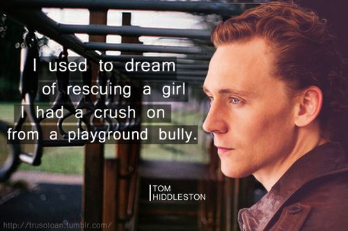 Is this guy for real?!: Toms, Playground, Girl, Guy, Crush, Dream, Bullies, Picturequotes Tomhiddleston, Tom Hiddleston
