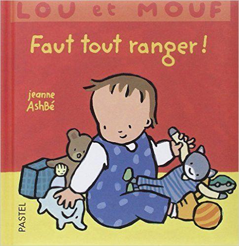 Amazon.fr - Lou et Mouf : Faut tout ranger ! - Jeanne Ashbé - Livres
