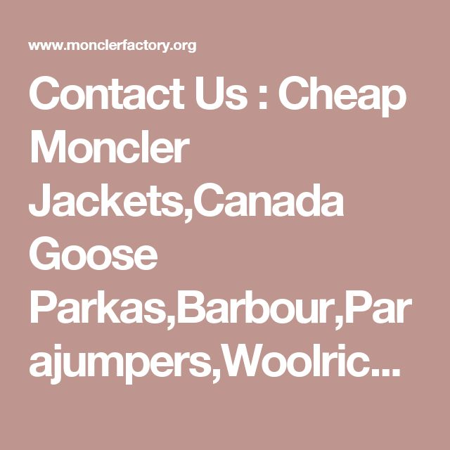 Contact Us : Cheap Moncler Jackets,Canada Goose Parkas,Barbour,Parajumpers,Woolrich,Belstaff Outlet,Free Shipping