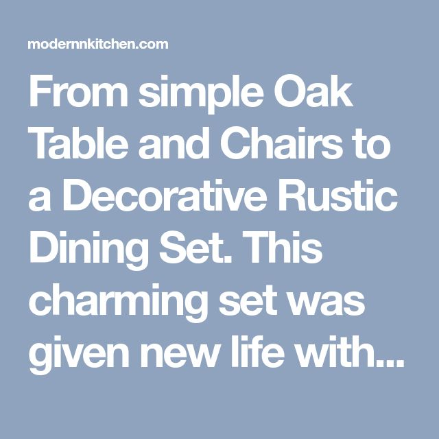 From simple Oak Table and Chairs to a Decorative Rustic Dining Set. This charming set was given new life with Snow White Milk Paint and Pitch Black Glaze Effects. A pretty combination of Black/Grey and White. - Modern Kitchen