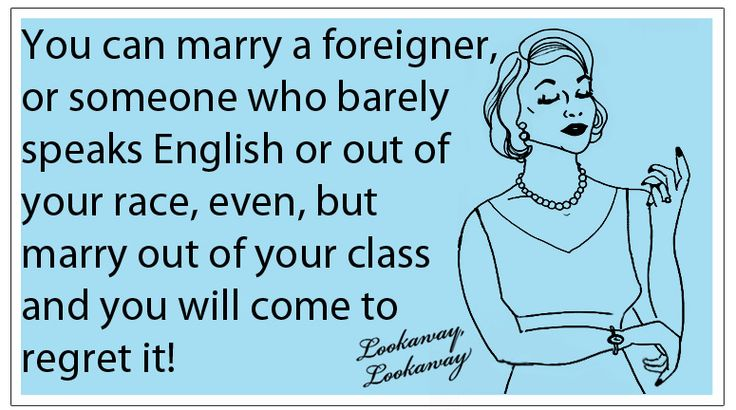 """""""You can marry a foreigner, or someone who barely speaks English or out of your race, even, but marry out of your class and you will come to regret it."""" ~Jerene J. Johnston #marriage #advice Read an excerpt: http://us.macmillan.com/lookawaylookaway/WiltonBarnhardt"""