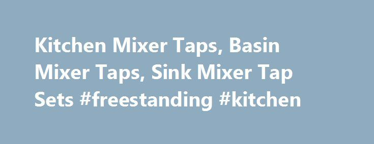 Kitchen Mixer Taps, Basin Mixer Taps, Sink Mixer Tap Sets #freestanding #kitchen http://kitchens.nef2.com/kitchen-mixer-taps-basin-mixer-taps-sink-mixer-tap-sets-freestanding-kitchen/  #designer kitchen taps # Kitchen Mixer Taps RRP: $ 220.65 inc GST Kitchen Mixer Taps European inspired and designed with meticulous craftsmanship, the Kitchen Mixer Taps of the Vito Bertoni range combine simple elegance and sensual styling. Vito Bertoni s Kitchen Mixer Tap range offers bold designer styling…