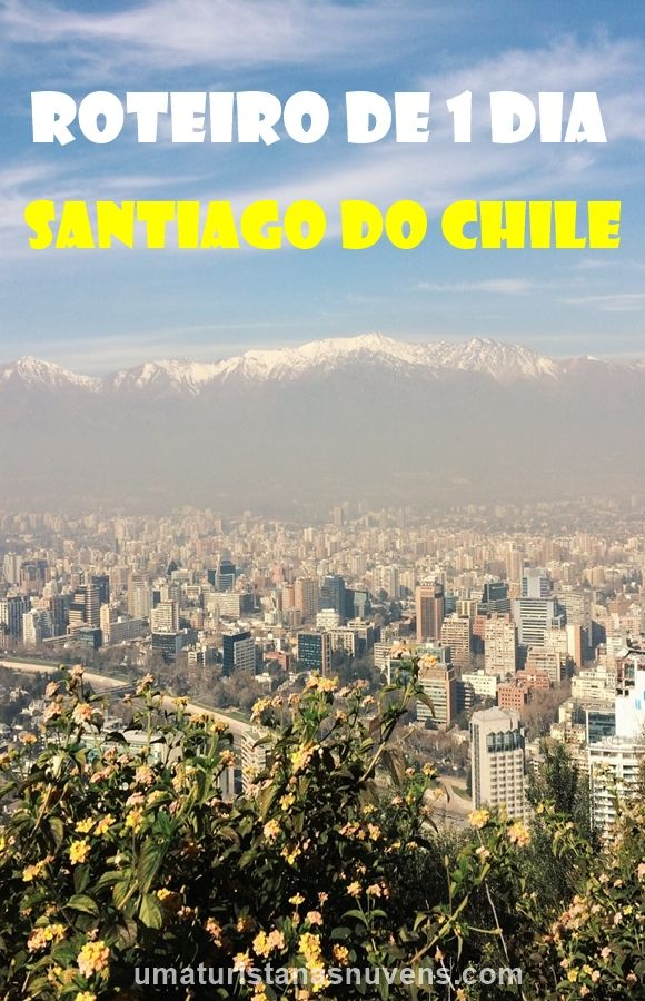 Apenas 24 horas em Santiago? confira este roteiro de 1 dia, com dicas do que fazer na capital do Chile.