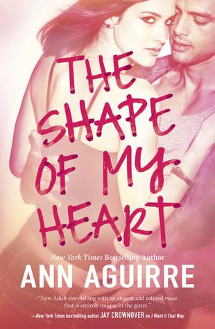 The Shape of My Heart by Ann Aguirre | 2B Trilogy, BK#3 | Publisher: Harlequin HQN | Publisher: November 2014 | www.annaguirre.com | Contemporary Romance / New Adult