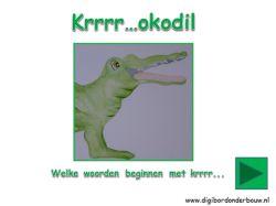 Digibordles: Krrrr...okodil Welke woorden beginnen ook met krrr.... op digibordonderbouw.nl