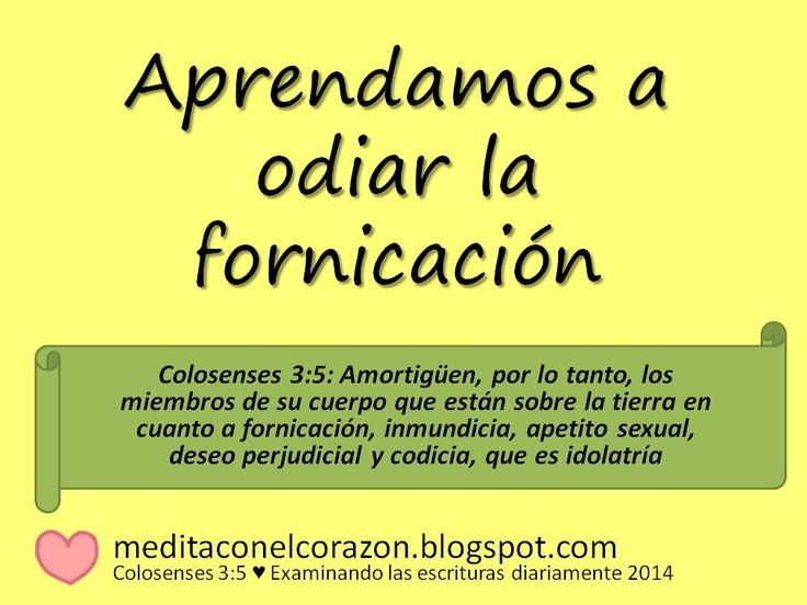 Medita con el corazón el texto de hoy(Colosenses 3:5) Aplicación: Aprendamos a odiar la fornicación.http://meditaconelcorazon.blogspot.com/2014/07/colosenses-35-examinando-las-escrituras-diariamente-2014.html