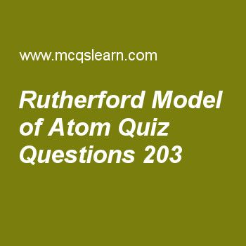 Learn quiz on rutherford model of atom, chemistry quiz 203 to practice. Free chemistry MCQs questions and answers to learn rutherford model of atom MCQs with answers. Practice MCQs to test knowledge on rutherford model of atom, metallic solids, bond formation, metallic crystals properties, liquid crystals worksheets.  Free rutherford model of atom worksheet has multiple choice quiz questions as alpha particles used by rutherford was obtained from, answer key with choices as polonium…