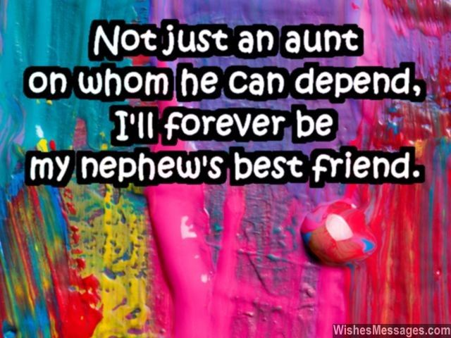 Not just an aunt on whom you can depend, I will forever remain your best friend. via HeyQuotes.com