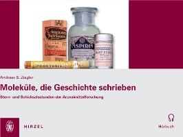 """""""Moleküle, die Geschichte schrieben"""": Stern- und Schicksalsstunden der Arzneimittelforschung. Ein Buch von Andreas S. Ziegler, erschienen im Hirzel Verlag!"""
