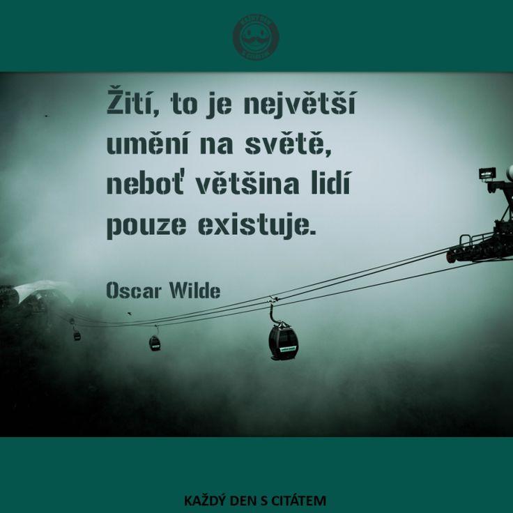 Žití, to je největší umění na světě, neboť většina lidí pouze existuje. citáty  Oscar Wilde