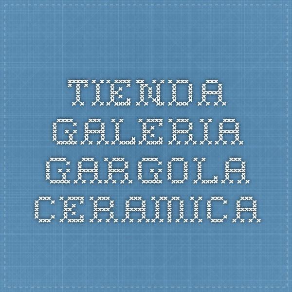 Tienda-Galeria Gargola Ceramica www.gargolaceramica.com