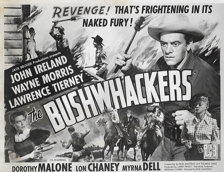 THE BUSHWHACKERS (1951) - John Ireland - Wayne Morris - Lawrence Tierney - Dorothy Malone - Lon Chaney Jr. - Myrna Dell - Screenplay by Rod Amateau & Thomas Gries - Directed by Rod Amateau - Jack Broder Productions -  Movie Poster.